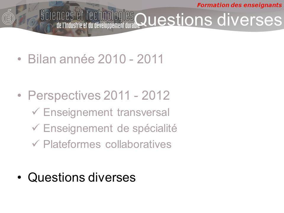 Formation des enseignants Questions diverses Bilan année 2010 - 2011 Perspectives 2011 - 2012 Enseignement transversal Enseignement de spécialité Plat