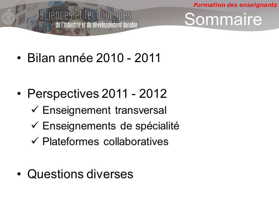 Formation des enseignants Sommaire Bilan année 2010 - 2011 Perspectives 2011 - 2012 Enseignement transversal Enseignements de spécialité Plateformes collaboratives Questions diverses