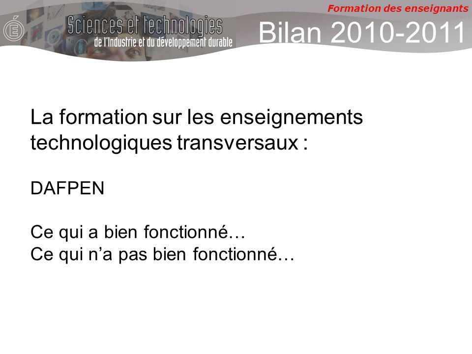 Formation des enseignants La formation sur les enseignements technologiques transversaux : DAFPEN Ce qui a bien fonctionné… Ce qui na pas bien fonctionné… Bilan 2010-2011