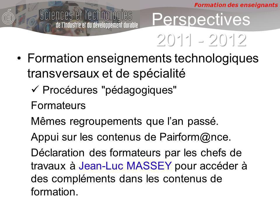 Formation des enseignants 2011 - 2012 Perspectives 2011 - 2012 Formation enseignements technologiques transversaux et de spécialité Procédures