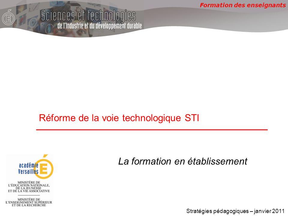 Formation des enseignants Réforme de la voie technologique STI Stratégies pédagogiques – janvier 2011 La formation en établissement