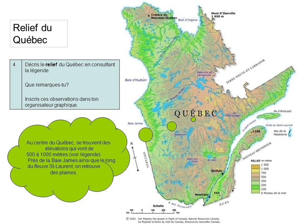 4.Décris le relief du Québec en consultant la légende. Que remarques-tu? Inscris ces observations dans ton organisateur graphique. Relief du Québec Au