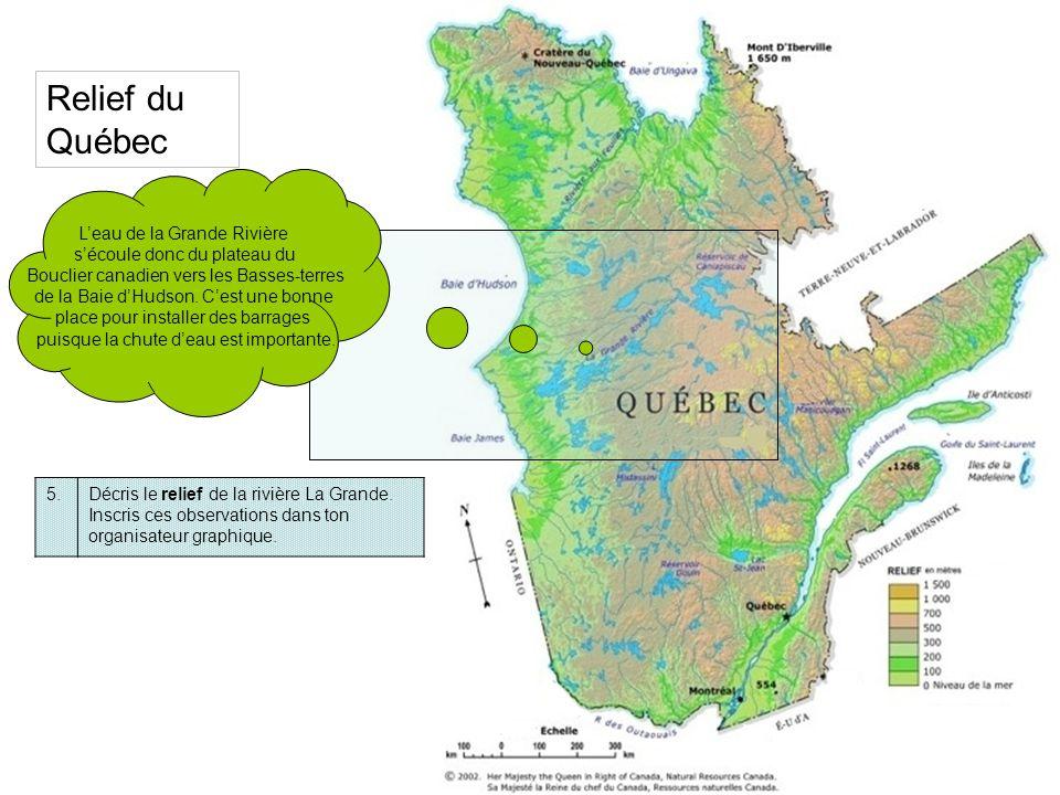 5.Décris le relief de la rivière La Grande. Inscris ces observations dans ton organisateur graphique. Relief du Québec Leau de la Grande Rivière sécou