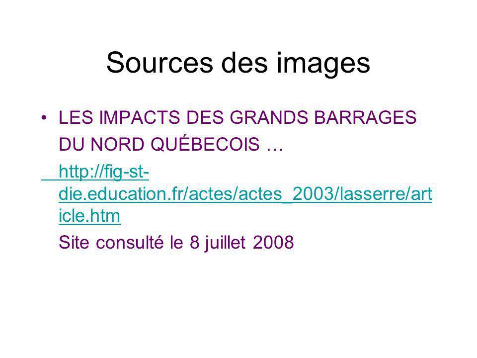 Sources des images LES IMPACTS DES GRANDS BARRAGES DU NORD QUÉBECOIS … http://fig-st- die.education.fr/actes/actes_2003/lasserre/art icle.htm Site con