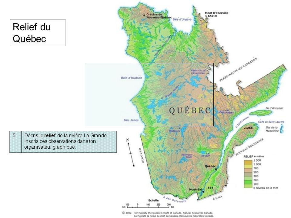 5.Décris le relief de la rivière La Grande. Inscris ces observations dans ton organisateur graphique. Relief du Québec
