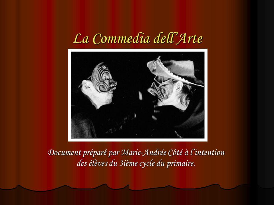 La Commedia dellArte Document préparé par Marie-Andrée Côté à lintention des élèves du 3ième cycle du primaire.
