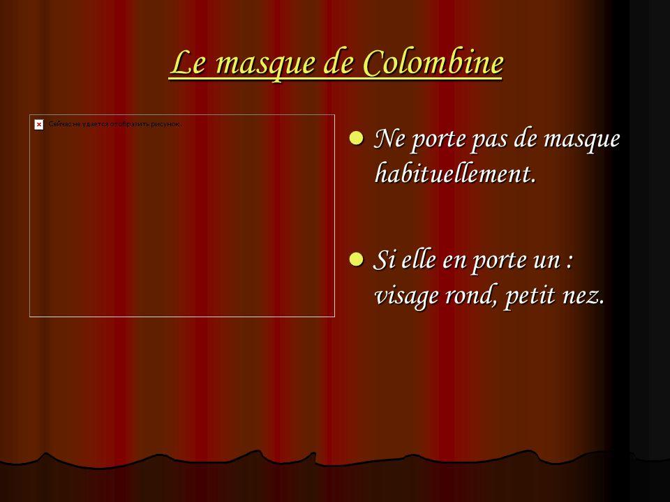 Le masque de Colombine Ne porte pas de masque habituellement. Ne porte pas de masque habituellement. Si elle en porte un : visage rond, petit nez. Si