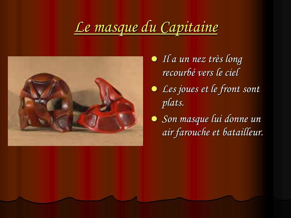 Le masque du Capitaine Il a un nez très long recourbé vers le ciel Il a un nez très long recourbé vers le ciel Les joues et le front sont plats. Les j
