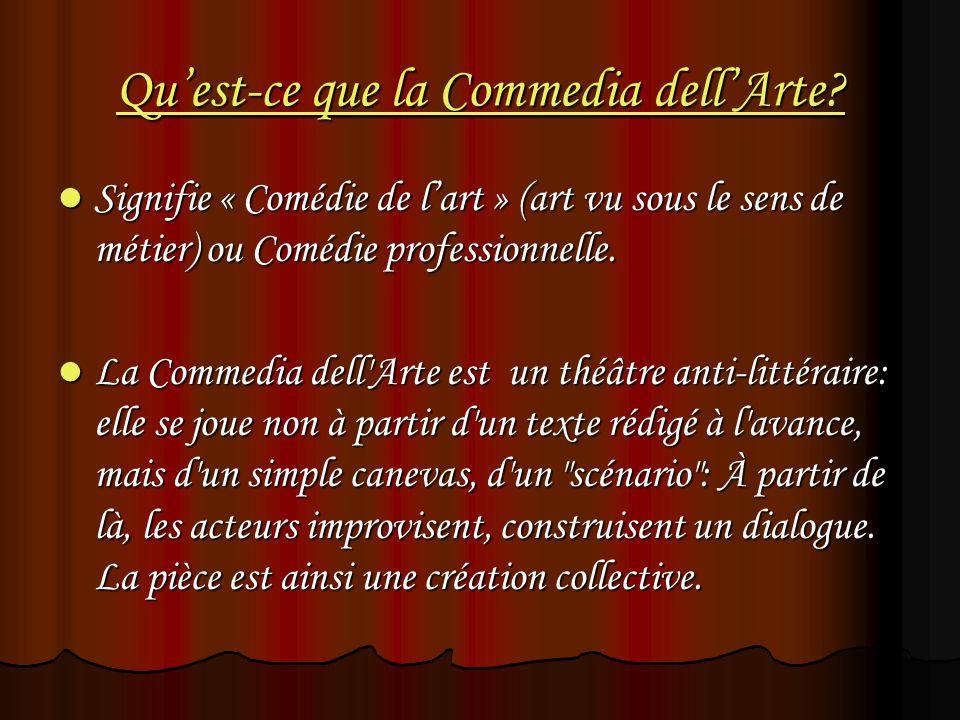 Quest-ce que la Commedia dellArte? Signifie « Comédie de lart » (art vu sous le sens de métier) ou Comédie professionnelle. Signifie « Comédie de lart