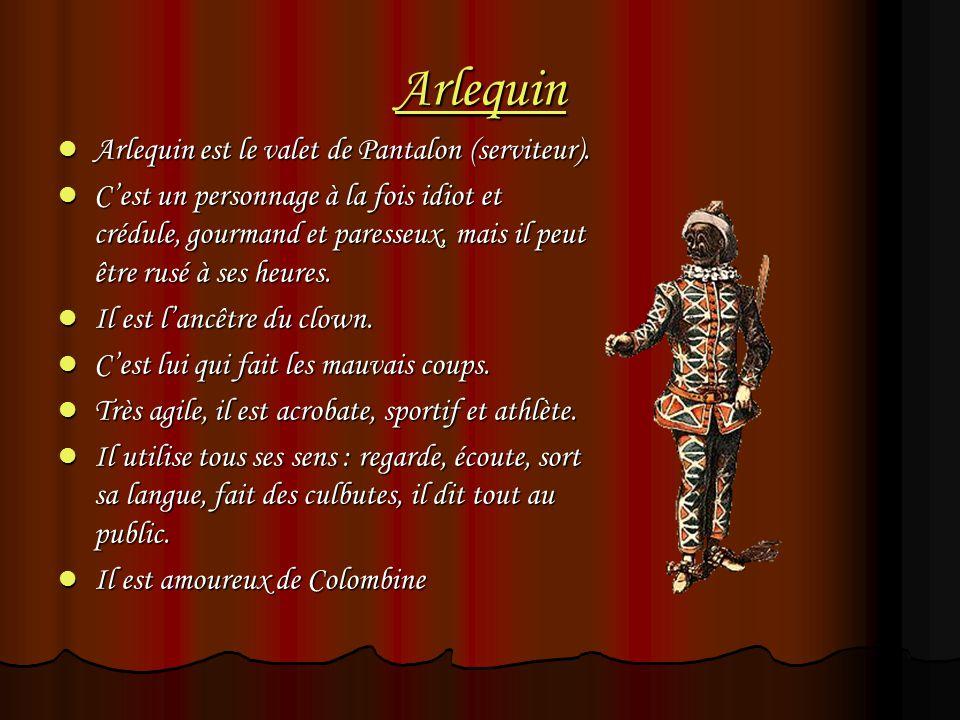 Arlequin Arlequin est le valet de Pantalon (serviteur). Arlequin est le valet de Pantalon (serviteur). Cest un personnage à la fois idiot et crédule,
