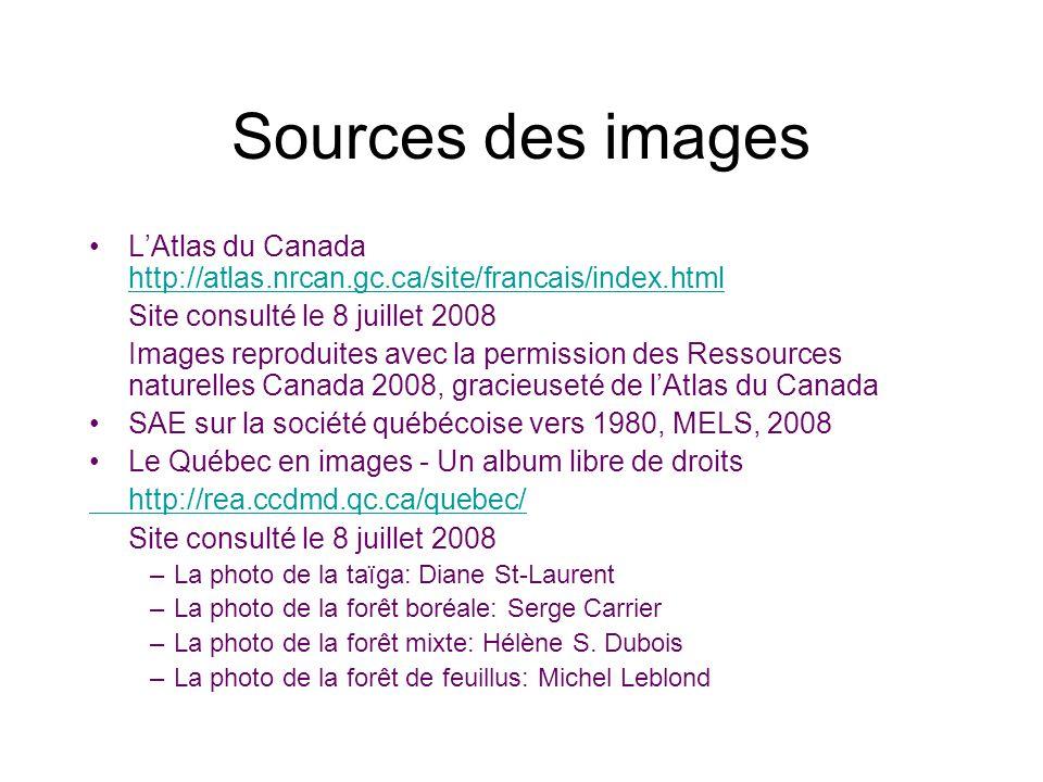 Sources des images LAtlas du Canada http://atlas.nrcan.gc.ca/site/francais/index.html http://atlas.nrcan.gc.ca/site/francais/index.html Site consulté