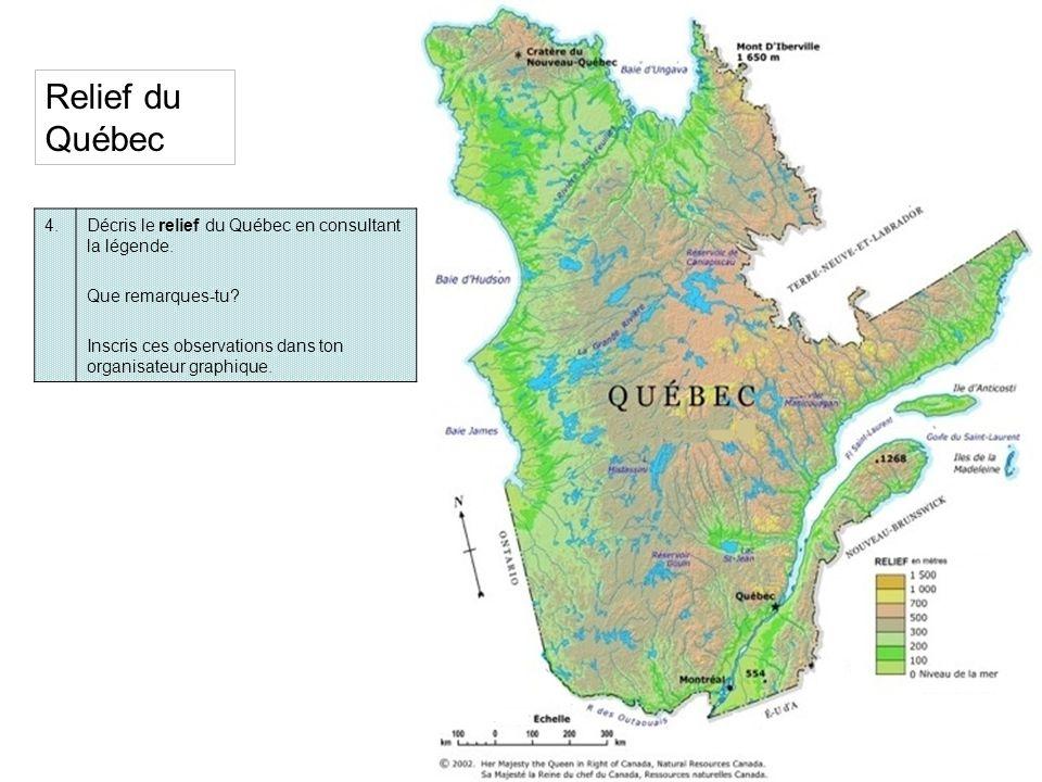 4.Décris le relief du Québec en consultant la légende. Que remarques-tu? Inscris ces observations dans ton organisateur graphique. Relief du Québec