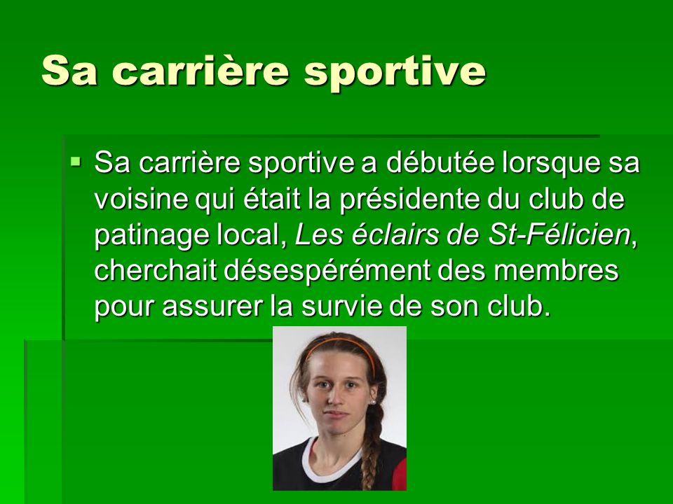 Sa carrière sportive Sa carrière sportive a débutée lorsque sa voisine qui était la présidente du club de patinage local, Les éclairs de St-Félicien,