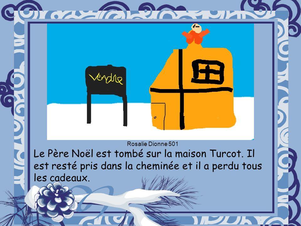 Le Père Noël est tombé sur la maison Turcot. Il est resté pris dans la cheminée et il a perdu tous les cadeaux. Rosalie Dionne 501