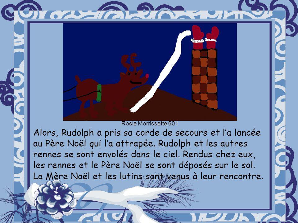Alors, Rudolph a pris sa corde de secours et la lancée au Père Noël qui la attrapée. Rudolph et les autres rennes se sont envolés dans le ciel. Rendus
