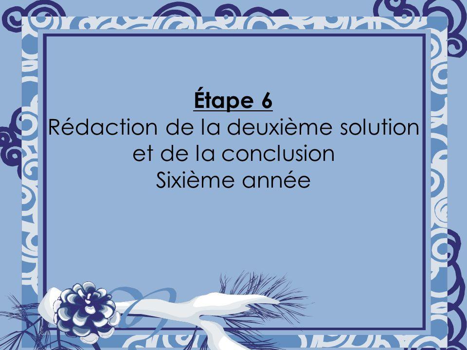 Étape 6 Rédaction de la deuxième solution et de la conclusion Sixième année