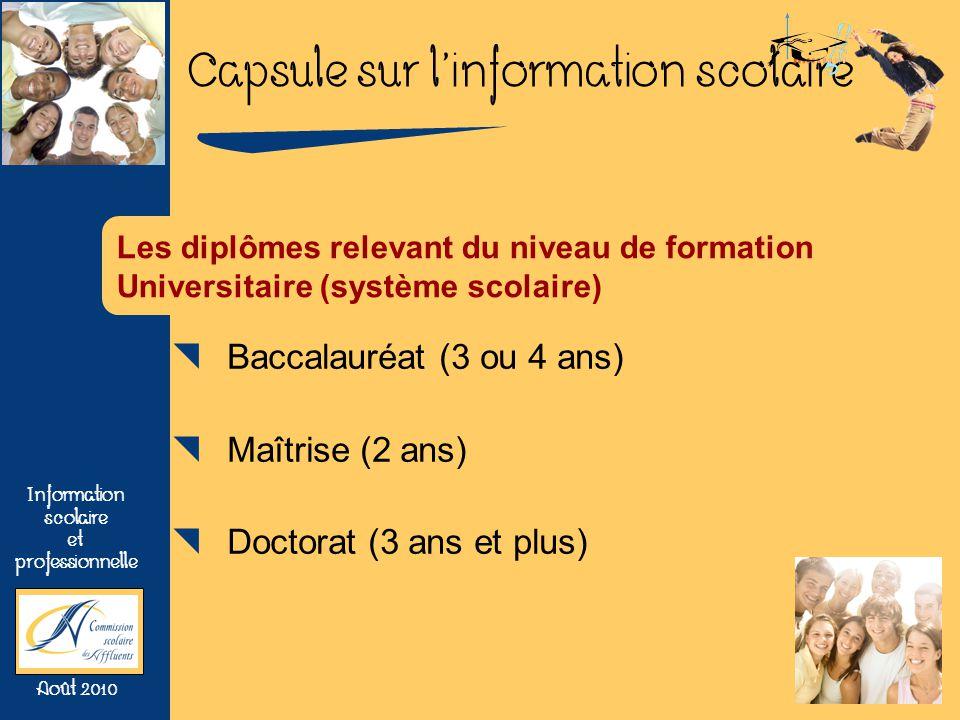 Capsule sur linformation scolaire Information scolaire et professionnelle Août 2010 Les diplômes relevant du niveau de formation Universitaire (systèm