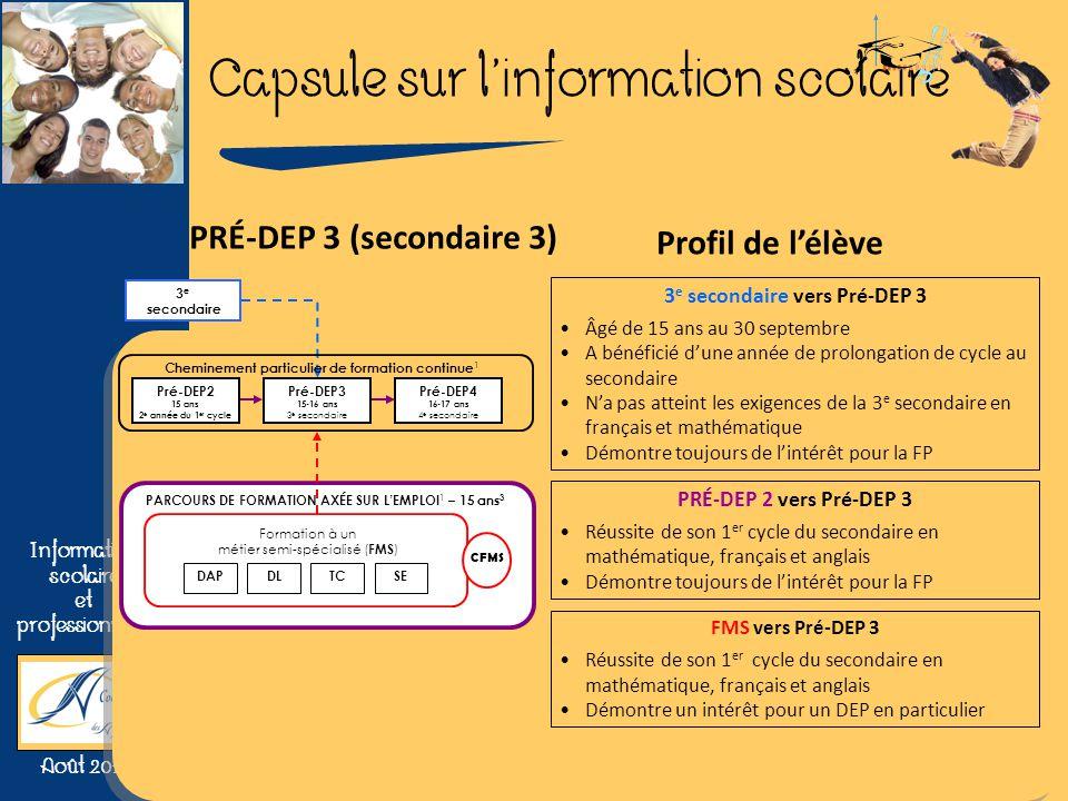 Capsule sur linformation scolaire Information scolaire et professionnelle Août 2010 3 e secondaire vers Pré-DEP 3 Âgé de 15 ans au 30 septembre A béné
