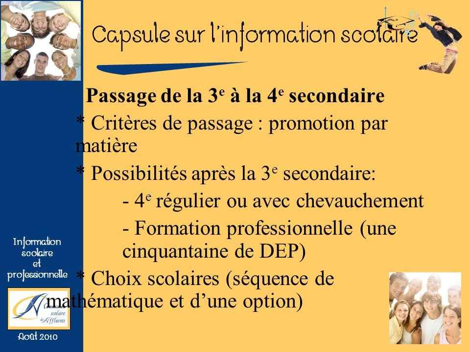 Capsule sur linformation scolaire Information scolaire et professionnelle Août 2010 Étapes permettant le choix dune séquence (CST, SN ou TS) Intérêts professionnels ou de formation de lélève.