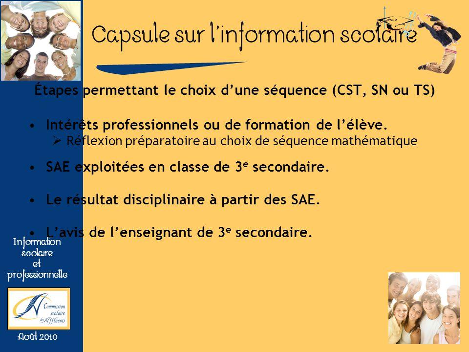 Capsule sur linformation scolaire Information scolaire et professionnelle Août 2010 Étapes permettant le choix dune séquence (CST, SN ou TS) Intérêts