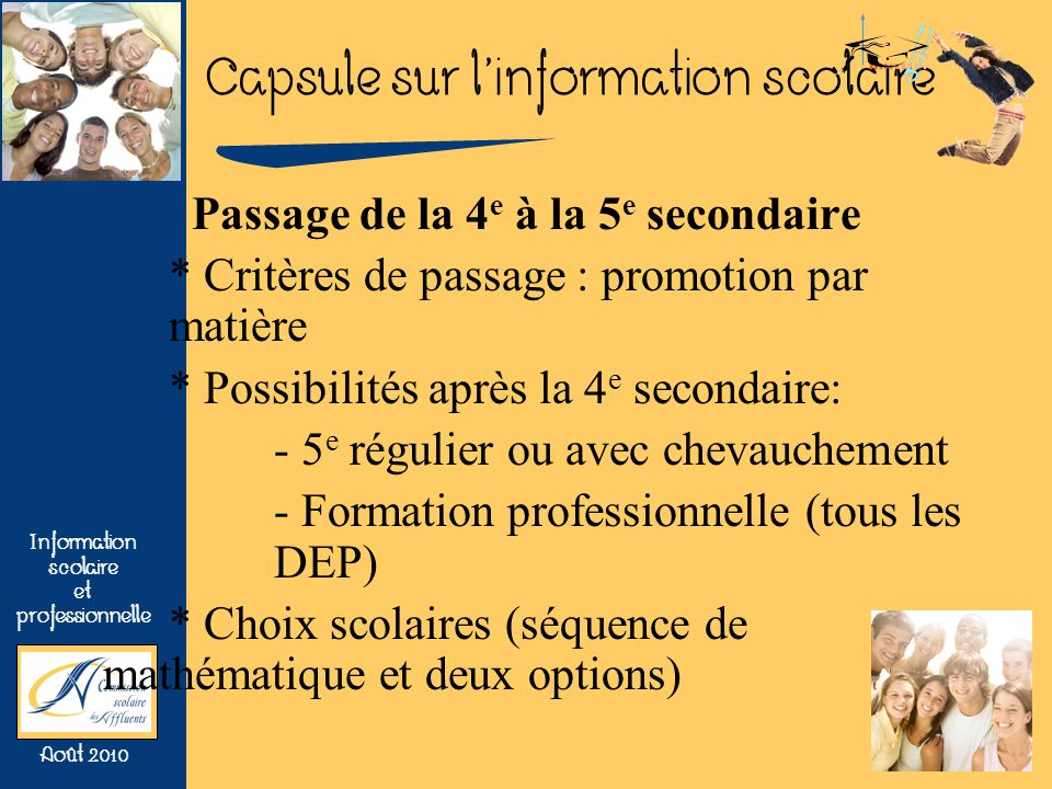 Capsule sur linformation scolaire Information scolaire et professionnelle Août 2010 Passage de la 4 e à la 5 e secondaire * Critères de passage : prom