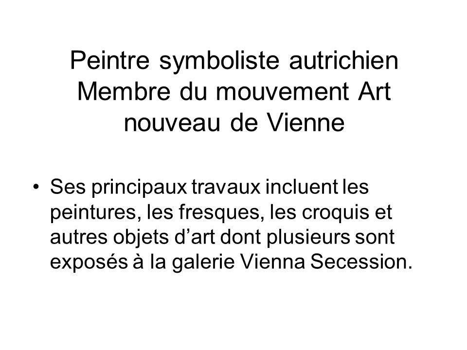 Peintre symboliste autrichien Membre du mouvement Art nouveau de Vienne Ses principaux travaux incluent les peintures, les fresques, les croquis et autres objets dart dont plusieurs sont exposés à la galerie Vienna Secession.