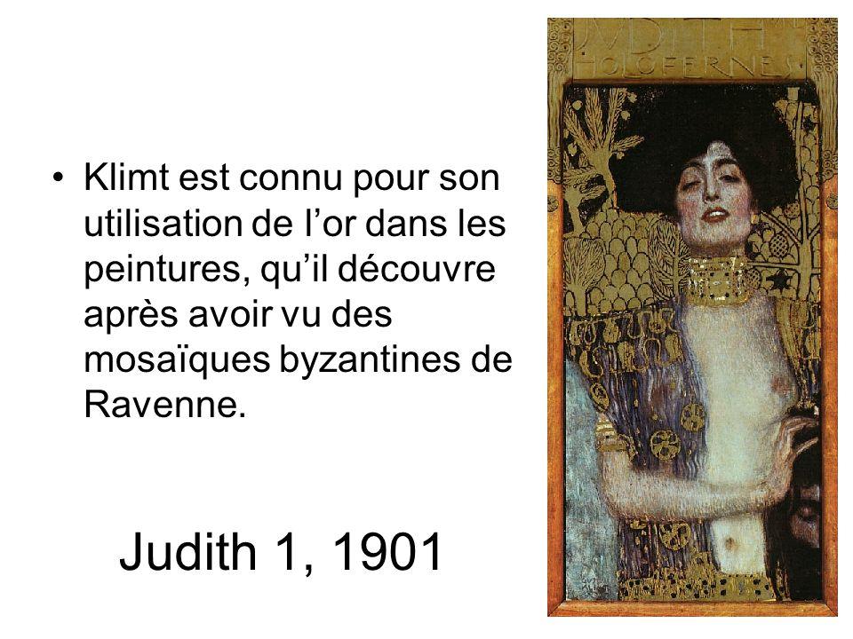 Judith 1, 1901 Klimt est connu pour son utilisation de lor dans les peintures, quil découvre après avoir vu des mosaïques byzantines de Ravenne.