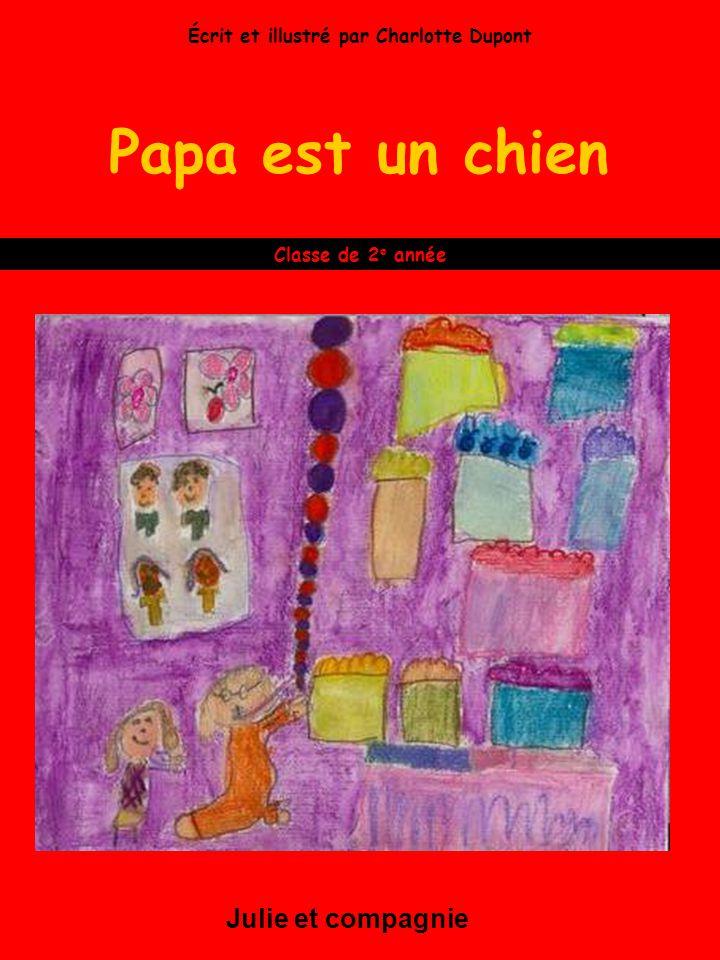 Papa est un chien Julie et compagnie Classe de 2 e année Écrit et illustré par Charlotte Dupont