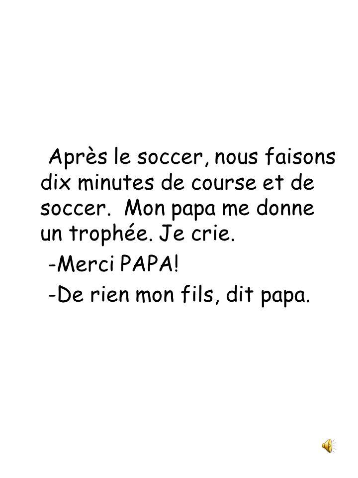 Moi et mon papa, nous jouons au soccer. Il commence à jouer et il gagne le trophée.