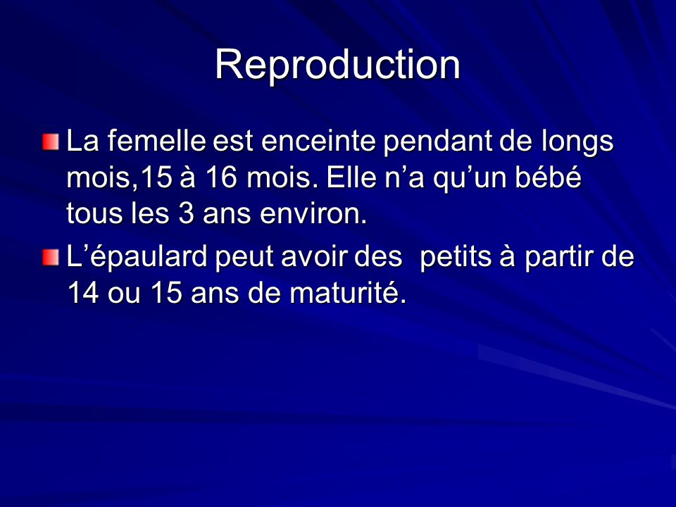Reproduction La femelle est enceinte pendant de longs mois,15 à 16 mois. Elle na quun bébé tous les 3 ans environ. Lépaulard peut avoir des petits à p