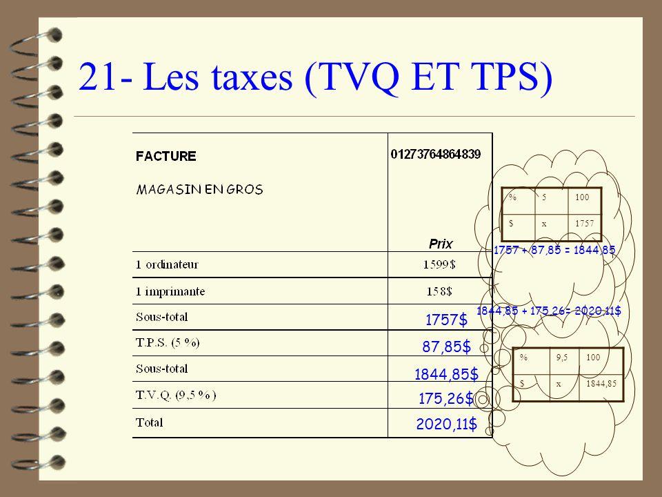 21- Les taxes (TVQ ET TPS) 1757$ 87,85$ 1844,85$ 175,26$ 2020,11$ %5100 $x1757 1757 + 87,85 = 1844,85 %9,5100 $x1844,85 1844,85 + 175,26= 2020,11$