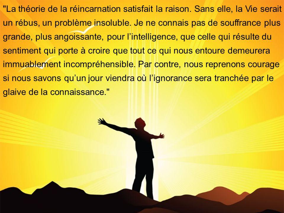 La théorie de la réincarnation satisfait la raison.