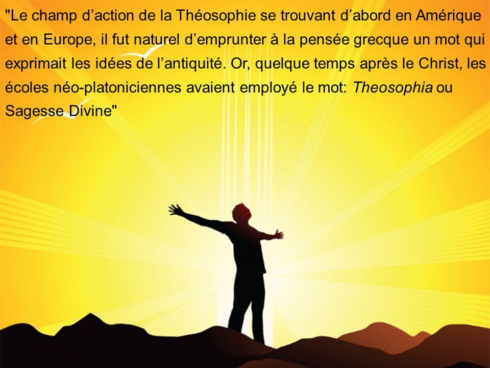 Le champ daction de la Théosophie se trouvant dabord en Amérique et en Europe, il fut naturel demprunter à la pensée grecque un mot qui exprimait les idées de lantiquité.
