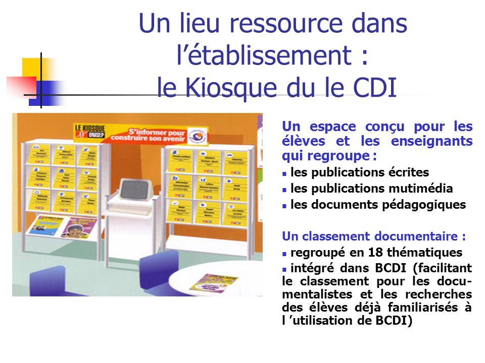 Un lieu ressource dans létablissement : le Kiosque du le CDI Un espace conçu pour les élèves et les enseignants qui regroupe : les publications écrite