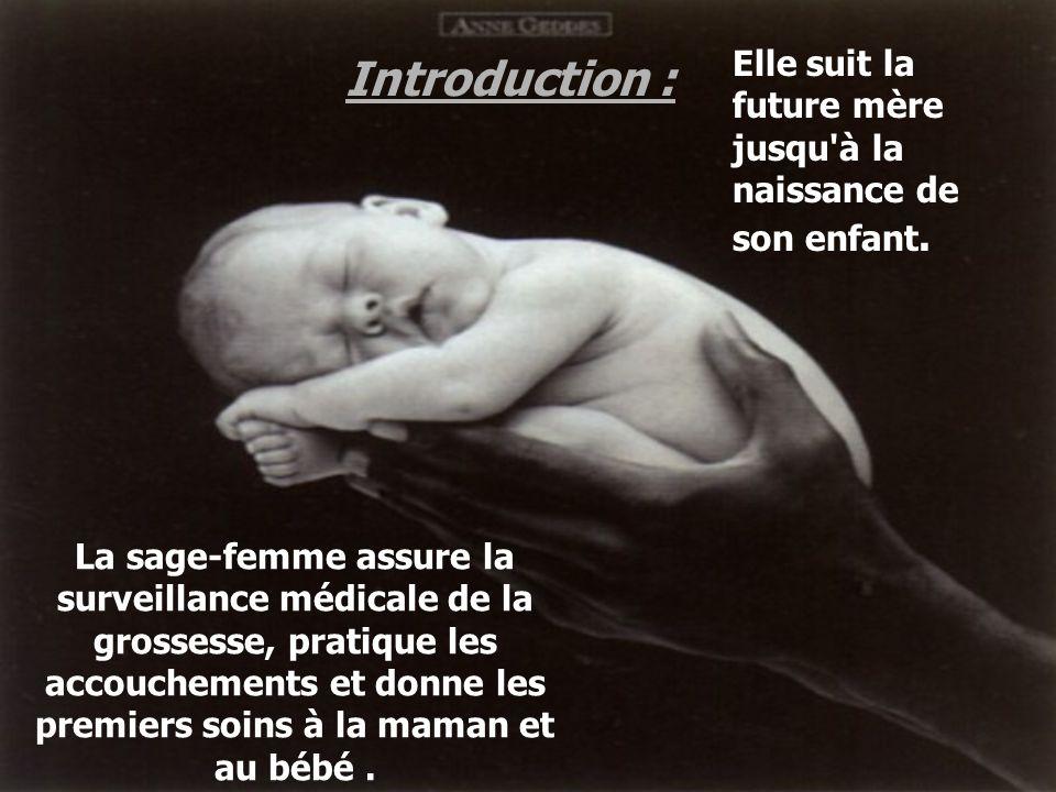 Introduction : La sage-femme assure la surveillance médicale de la grossesse, pratique les accouchements et donne les premiers soins à la maman et au