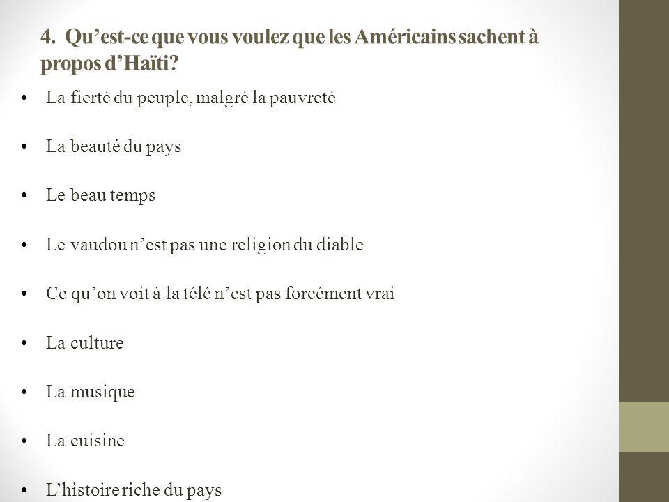 4. Quest-ce que vous voulez que les Américains sachent à propos dHaïti.