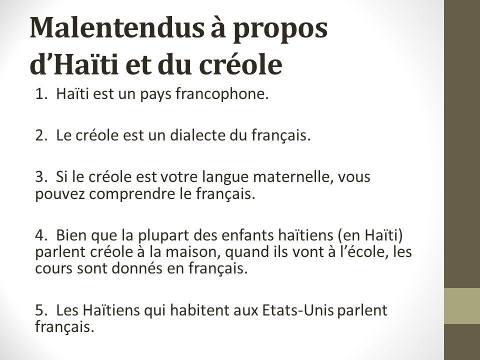 Malentendus à propos dHaïti et du créole 1. Haïti est un pays francophone.