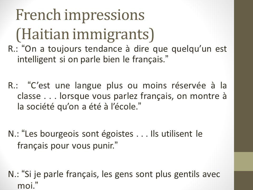 French impressions (Haitian immigrants) R.: On a toujours tendance à dire que quelquun est intelligent si on parle bien le français.