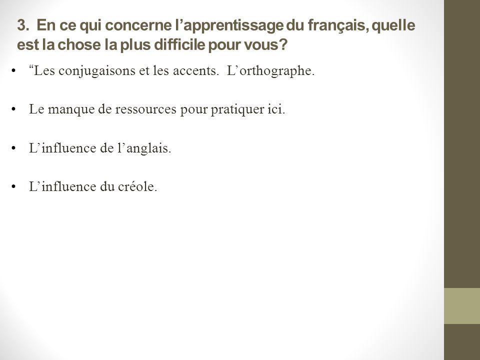 3. En ce qui concerne lapprentissage du français, quelle est la chose la plus difficile pour vous.