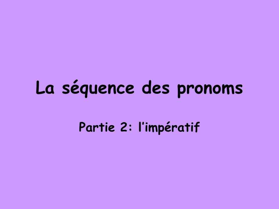 La séquence des pronoms Partie 2: limpératif