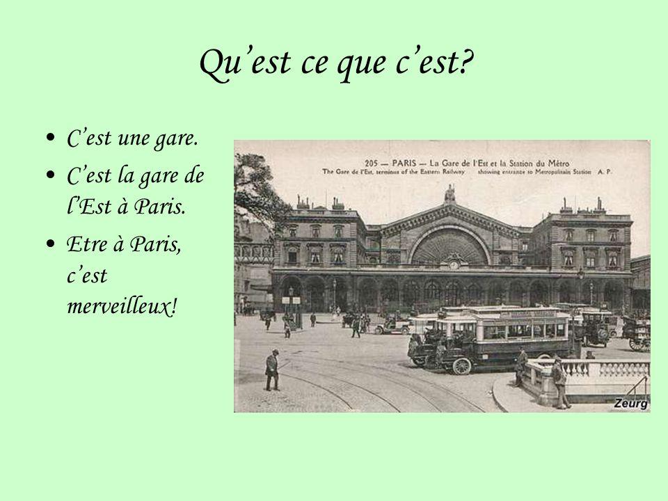 Quest ce que cest? Cest une gare. Cest la gare de lEst à Paris. Etre à Paris, cest merveilleux!