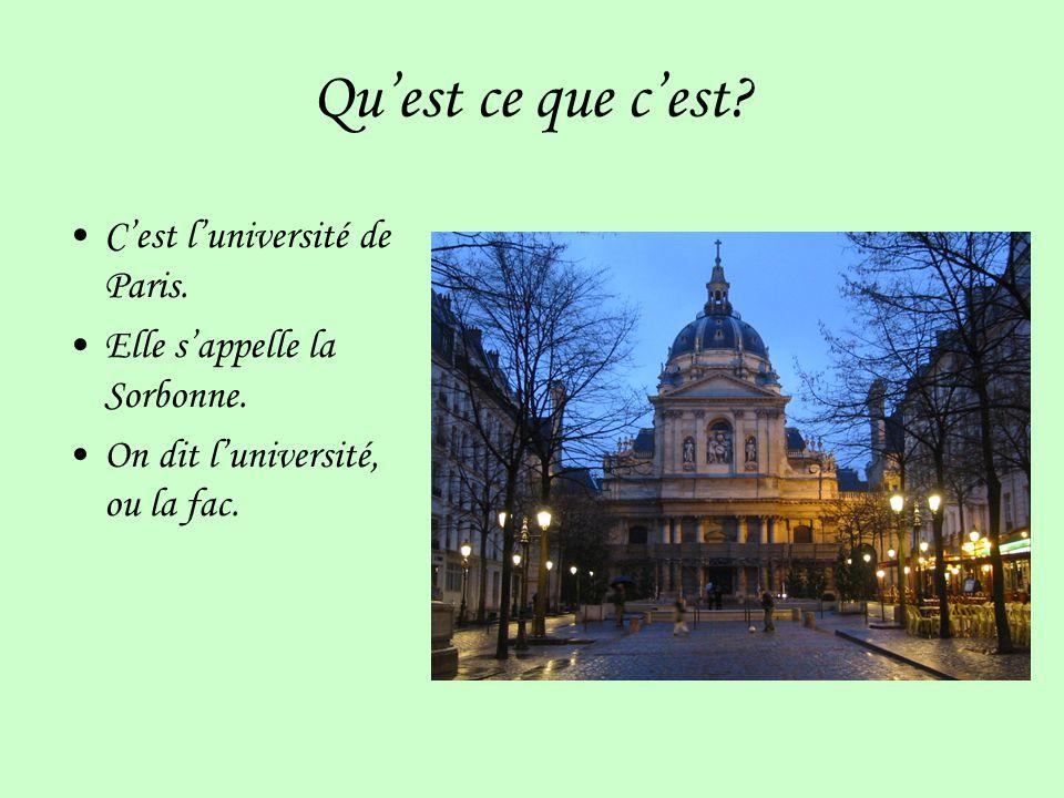 Quest ce que cest. Cest luniversité de Paris. Elle sappelle la Sorbonne.