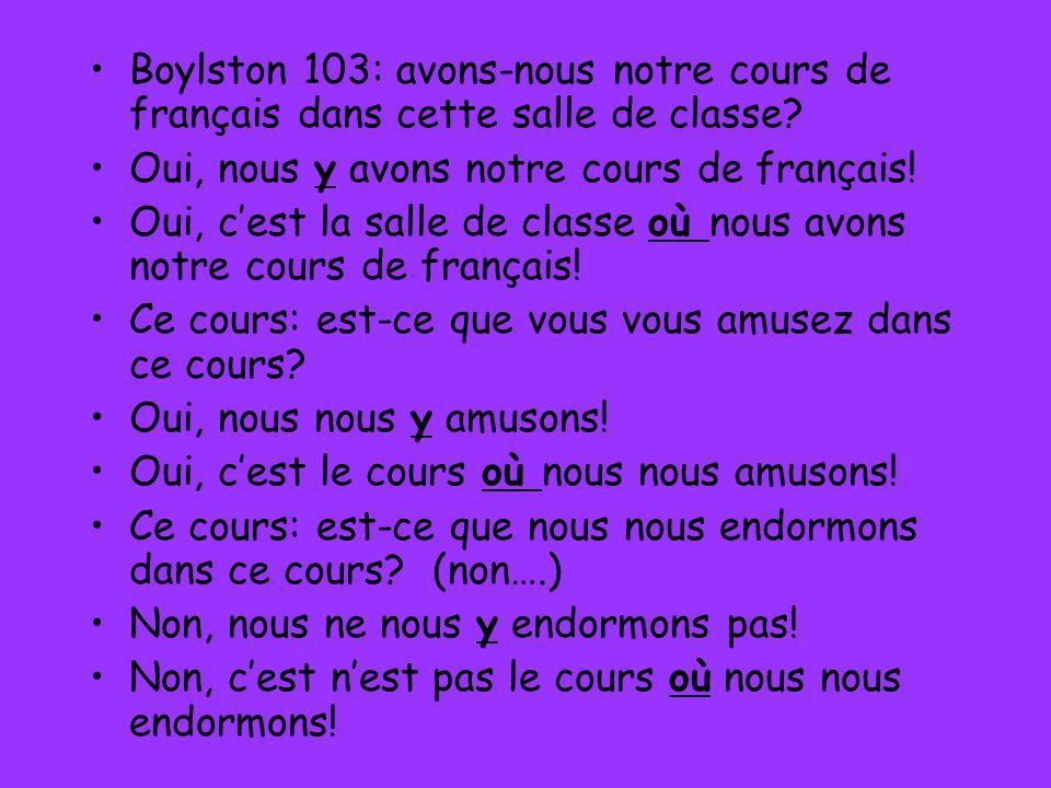 Boylston 103: avons-nous notre cours de français dans cette salle de classe? Oui, nous y avons notre cours de français! Oui, cest la salle de classe o