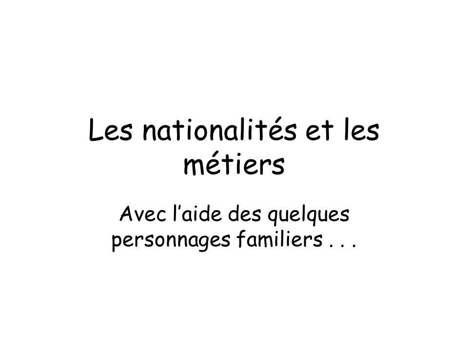 Les nationalités et les métiers Avec laide des quelques personnages familiers...