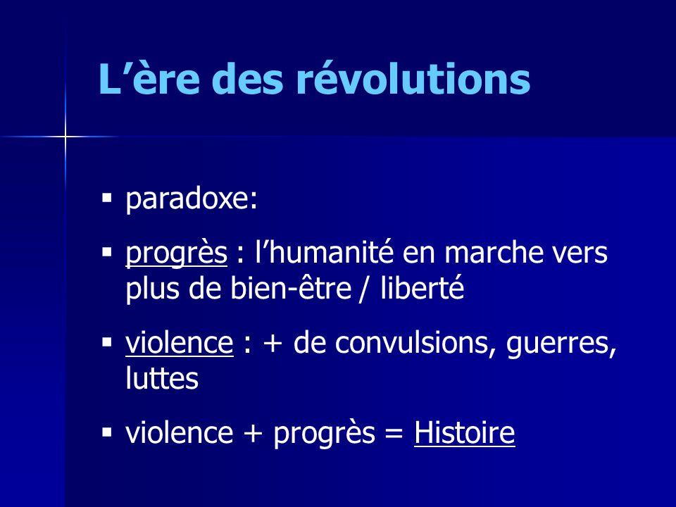 Lère des révolutions paradoxe: progrès : lhumanité en marche vers plus de bien-être / liberté violence : + de convulsions, guerres, luttes violence +