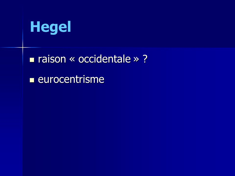 Hegel raison « occidentale » raison « occidentale » eurocentrisme eurocentrisme