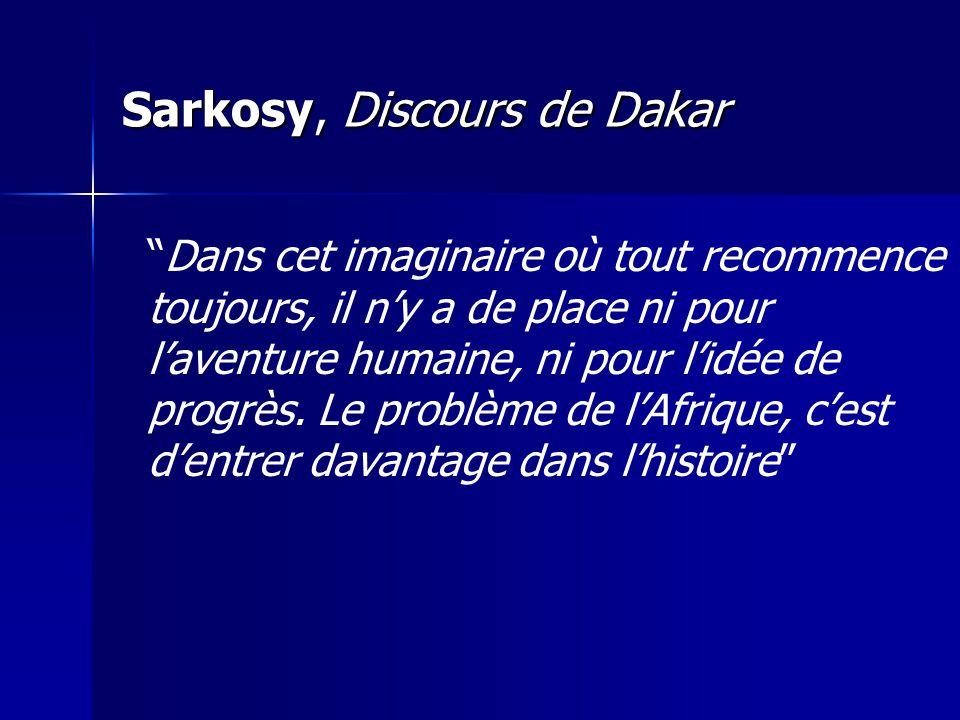 Sarkosy, Discours de Dakar Dans cet imaginaire où tout recommence toujours, il ny a de place ni pour laventure humaine, ni pour lidée de progrès. Le p
