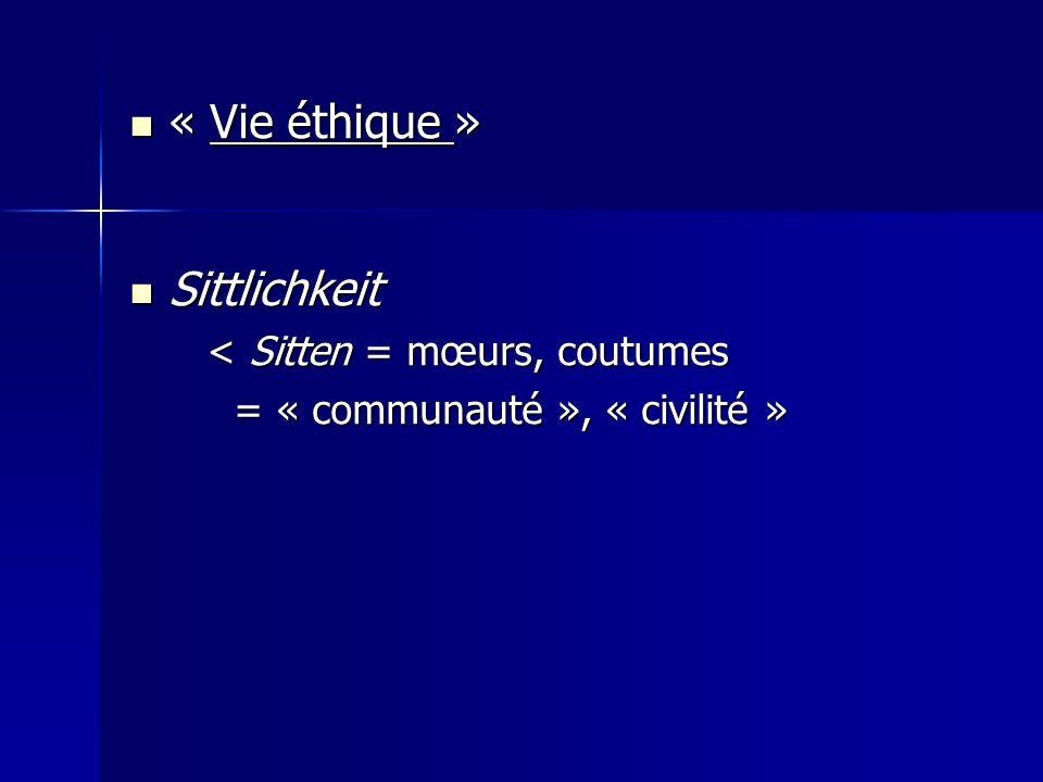 « Vie éthique » « Vie éthique » Sittlichkeit Sittlichkeit < Sitten = mœurs, coutumes < Sitten = mœurs, coutumes = « communauté », « civilité »