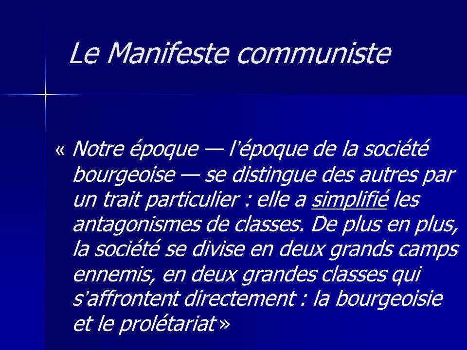 « Notre époque lépoque de la société bourgeoise se distingue des autres par un trait particulier : elle a simplifié les antagonismes de classes. De pl