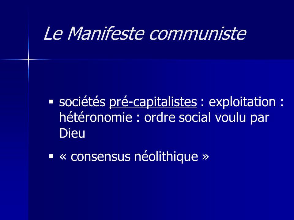 sociétés pré-capitalistes : exploitation : hétéronomie : ordre social voulu par Dieu « consensus néolithique » Le Manifeste communiste